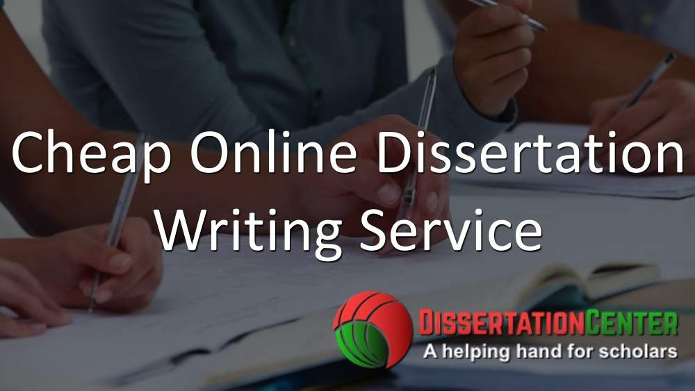 Cheap online dissertation writing service
