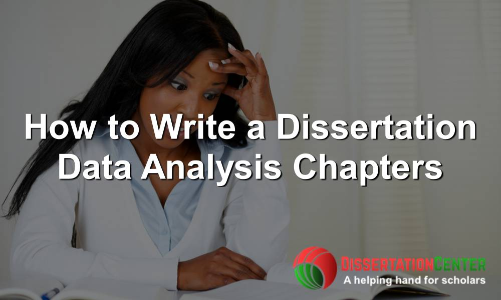 How to Write a Dissertation Data Analysis Chapters