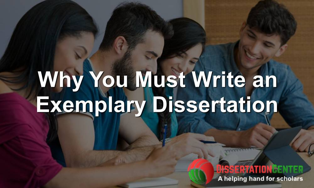 Why-You-Must-Write-An-Exemplary-Dissertation