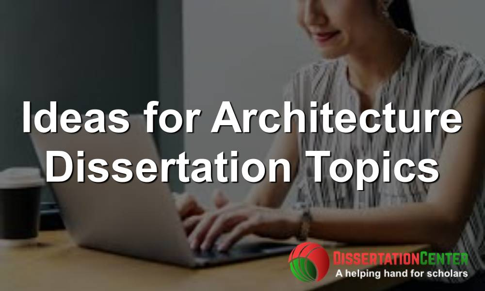 Ideas for Architecture Dissertations