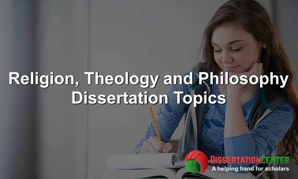 Religion, Theology and Philosophy Dissertation Topics